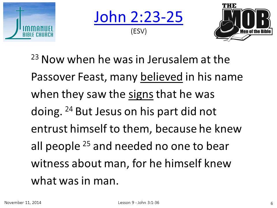 Lesson 9 - John 3:1-36November 11, 2014 John 3:1-36 John 3:1-21John 3:1-21Jesus witnesses to Nicodemus John 3:22-36John 3:22-36John the Baptist witnesses about Jesus This Week 7