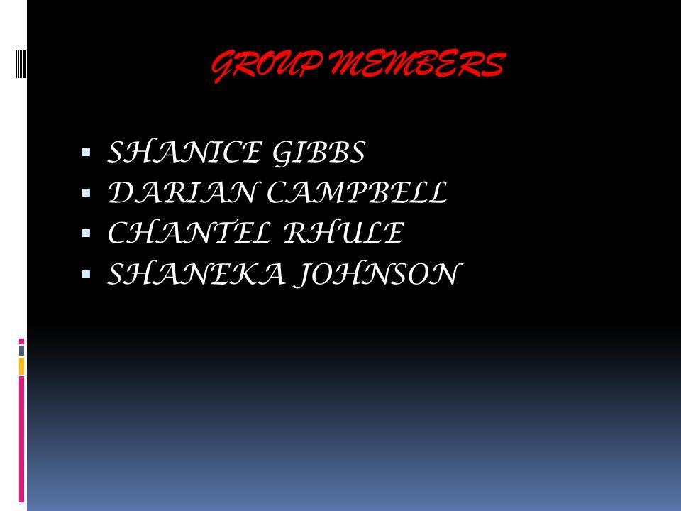 GROUP MEMBERS  SHANICE GIBBS  DARIAN CAMPBELL  CHANTEL RHULE  SHANEKA JOHNSON