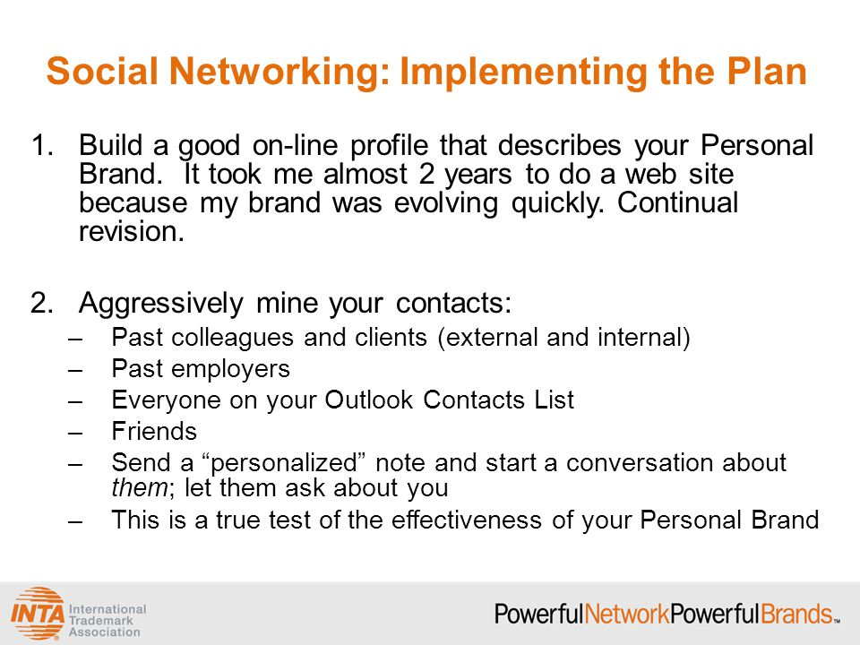 Social Networking: Implementing the Plan 1.Build a good on-line profile that describes your Personal Brand.