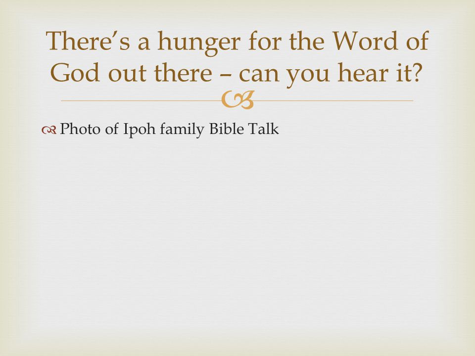  There's a hunger for the Word of God out there – can you hear it.