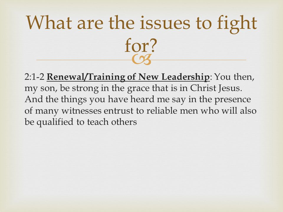  2:1-2 Renewal/Training of New Leadership : You then, my son, be strong in the grace that is in Christ Jesus.