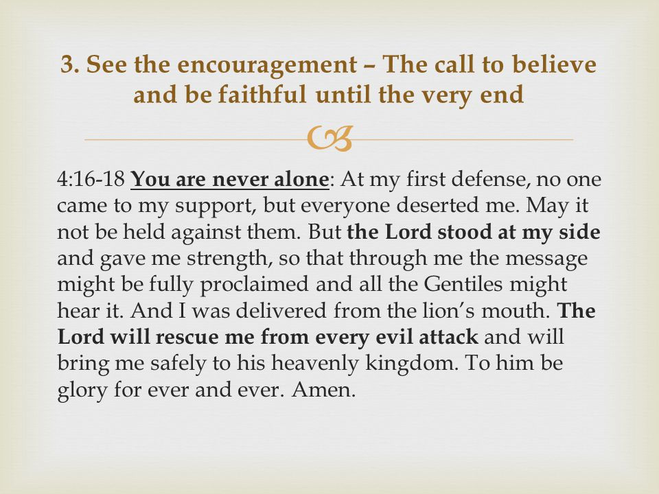  4:16-18 You are never alone : At my first defense, no one came to my support, but everyone deserted me.