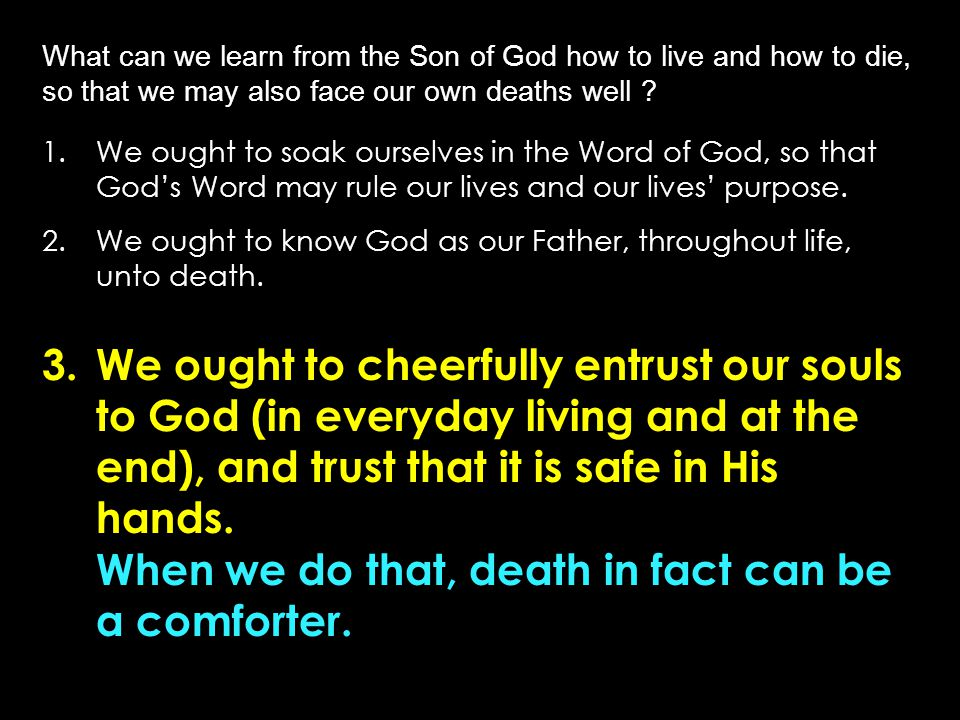 What can we learn from the Son of God how to live and how to die, so that we may also face our own deaths well .