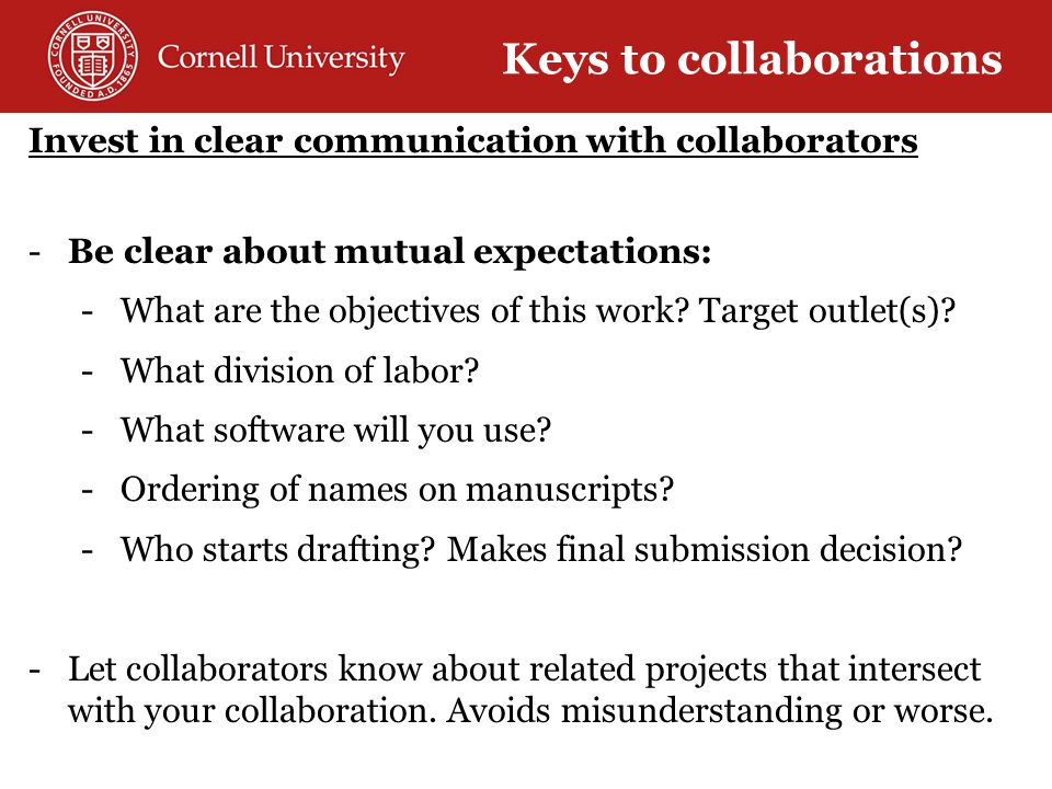 Invest in clear communication with collaborators -Be clear about mutual expectations: -What are the objectives of this work.