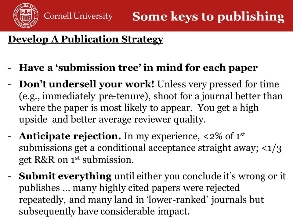 Develop A Publication Strategy -Have a 'submission tree' in mind for each paper -Don't undersell your work.
