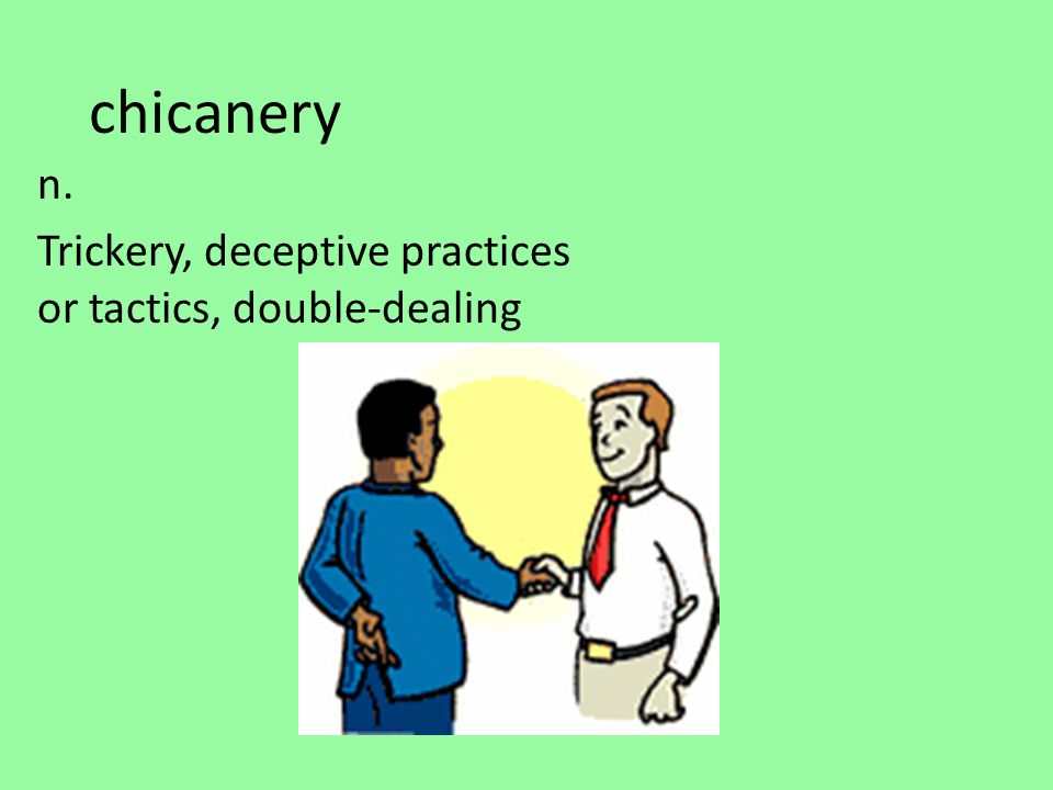 chicanery n. Trickery, deceptive practices or tactics, double-dealing