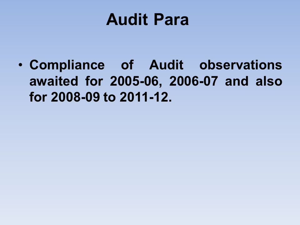 Audit Para Compliance of Audit observations awaited for 2005-06, 2006-07 and also for 2008-09 to 2011-12.