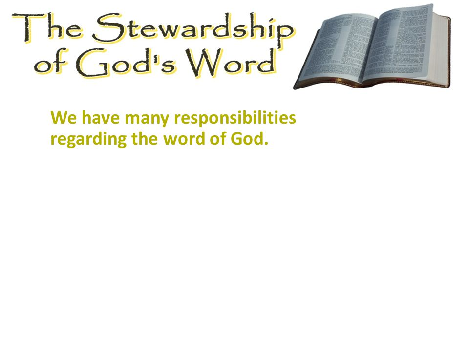 We have many responsibilities regarding the word of God.