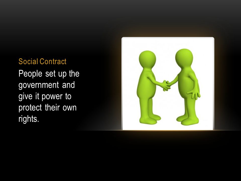 Social Contract People set up the government and give it power to protect their own rights.