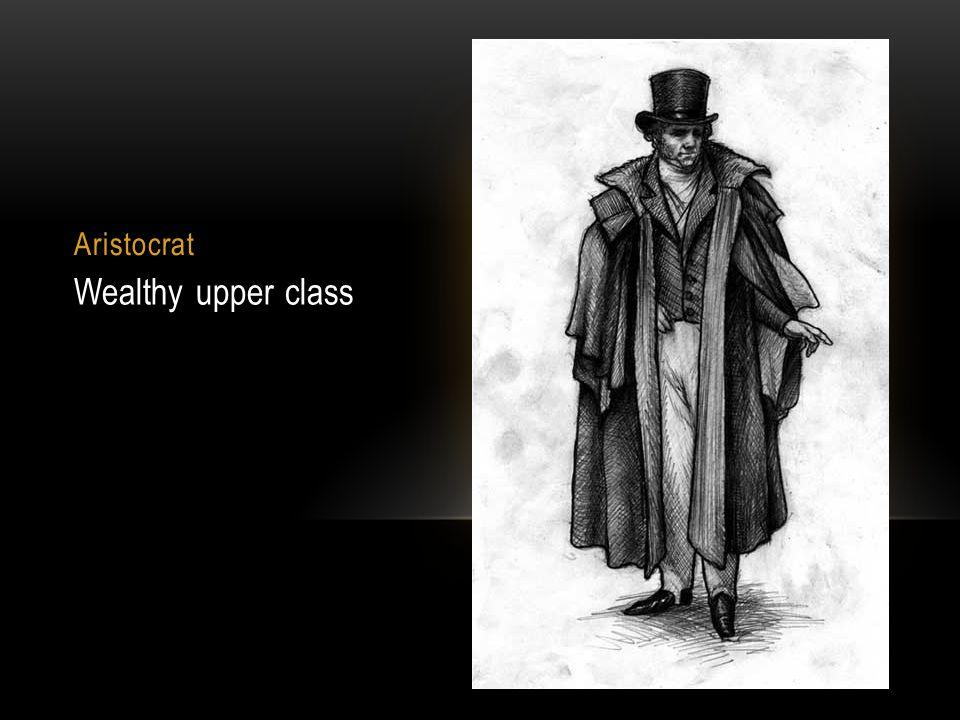 Aristocrat Wealthy upper class