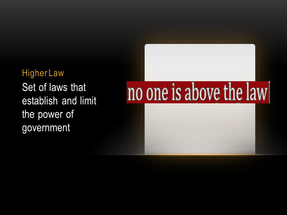 Higher Law Set of laws that establish and limit the power of government