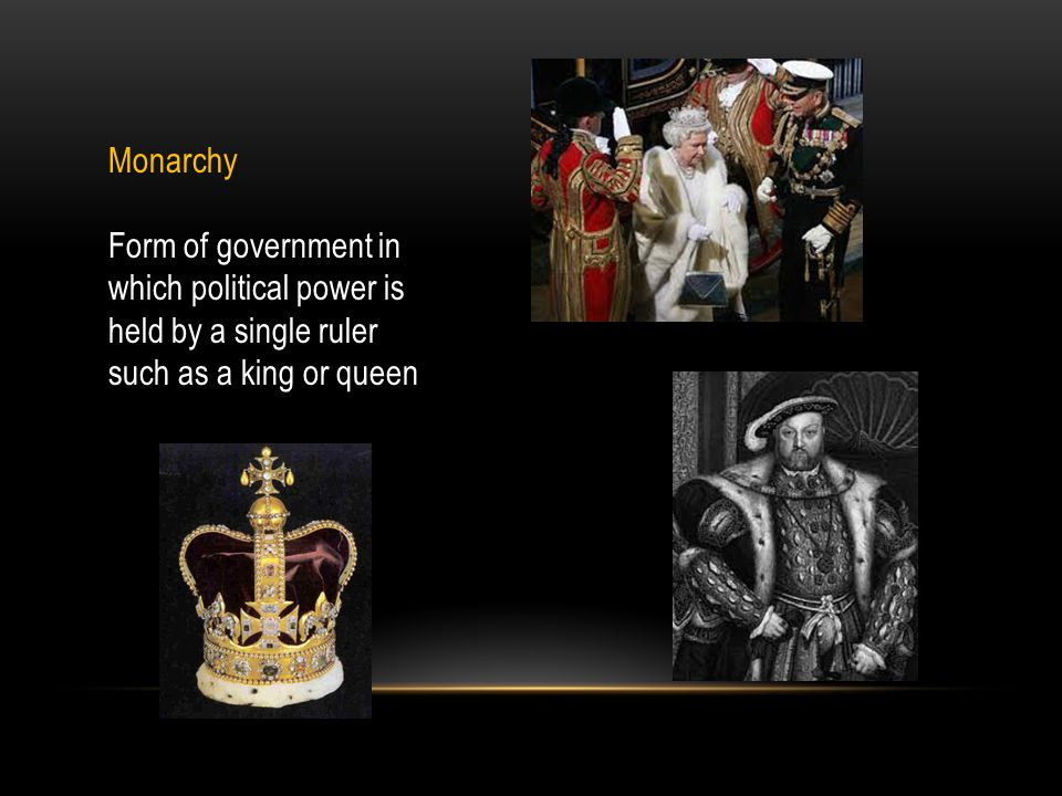 Monarchy Form of government in which political power is held by a single ruler such as a king or queen