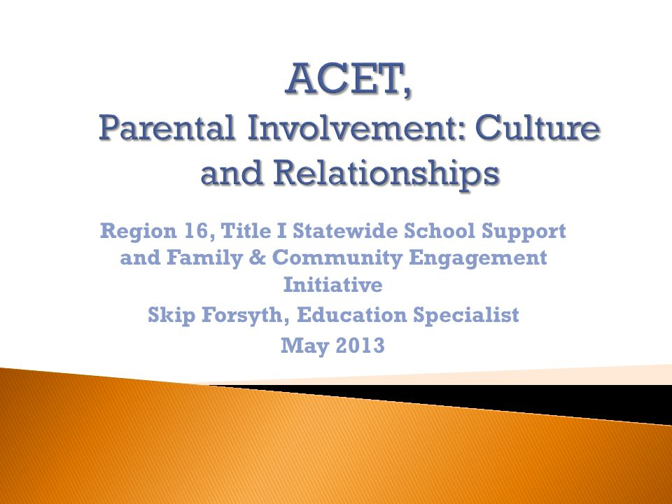 Region 16, Title I Statewide School Support and Family & Community Engagement Initiative Skip Forsyth, Education Specialist May 2013