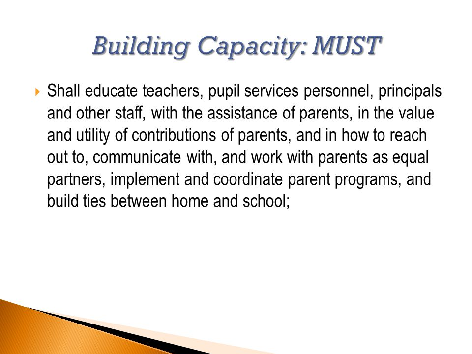  Shall educate teachers, pupil services personnel, principals and other staff, with the assistance of parents, in the value and utility of contributions of parents, and in how to reach out to, communicate with, and work with parents as equal partners, implement and coordinate parent programs, and build ties between home and school;
