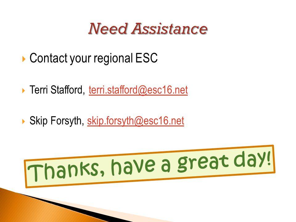  Contact your regional ESC  Terri Stafford, terri.stafford@esc16.netterri.stafford@esc16.net  Skip Forsyth, skip.forsyth@esc16.netskip.forsyth@esc16.net Thanks, have a great day!