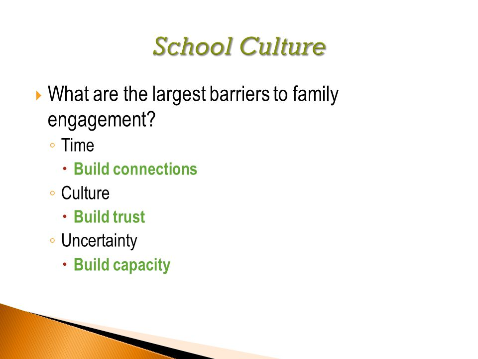  What are the largest barriers to family engagement? ◦ Time  Build connections ◦ Culture  Build trust ◦ Uncertainty  Build capacity