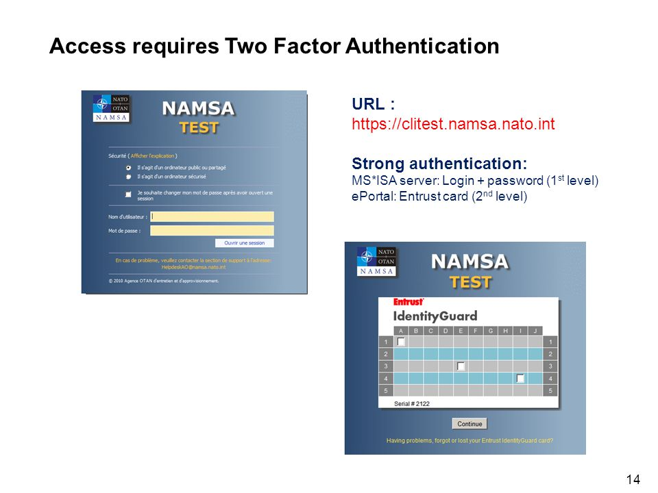 Access to the tool – Log on NAMSA - UID Project14 URL : https://clitest.namsa.nato.int Strong authentication: MS*ISA server: Login + password (1 st le