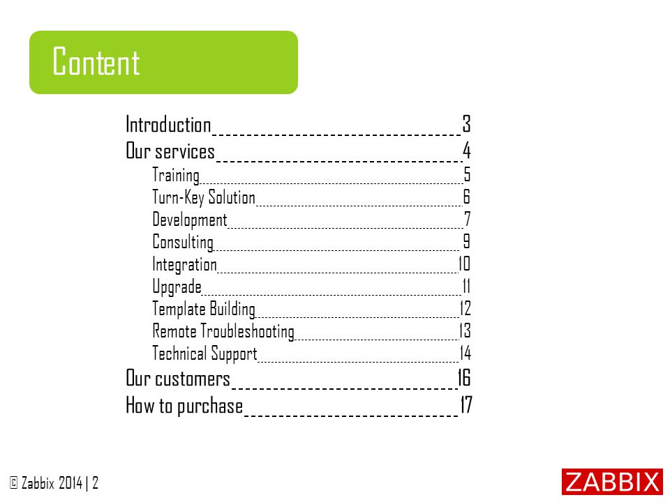 © Zabbix 2014 | 3 Introduction Designed to:  Save customer's time & money  Simplify adoption by corporate sector  Ensure smooth operation  Safeguard future extension