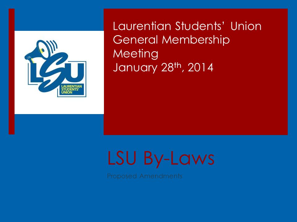 LSU By-Laws Proposed Amendments Laurentian Students' Union General Membership Meeting January 28 th, 2014