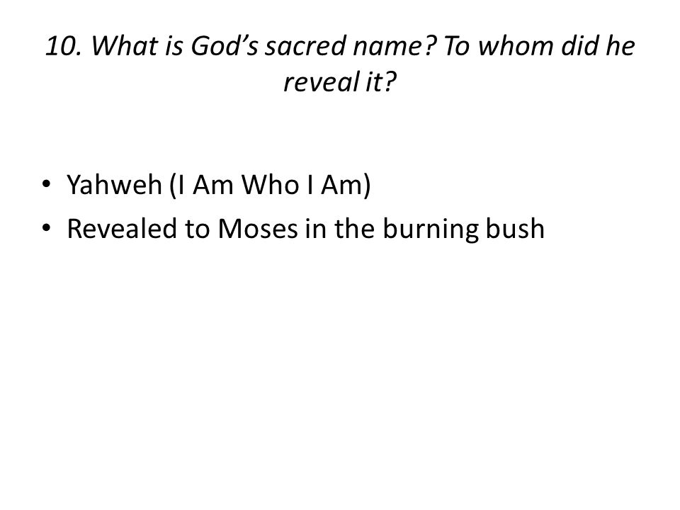 10. What is God's sacred name. To whom did he reveal it.