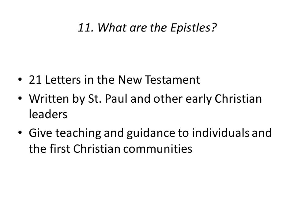 11. What are the Epistles. 21 Letters in the New Testament Written by St.