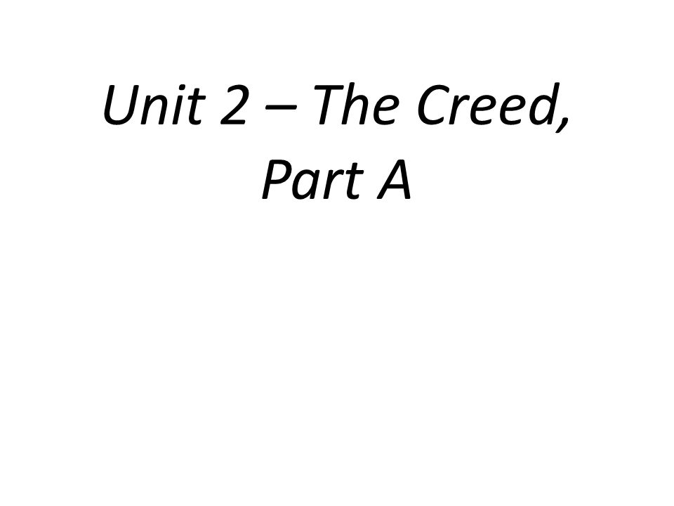 Unit 2 – The Creed, Part A