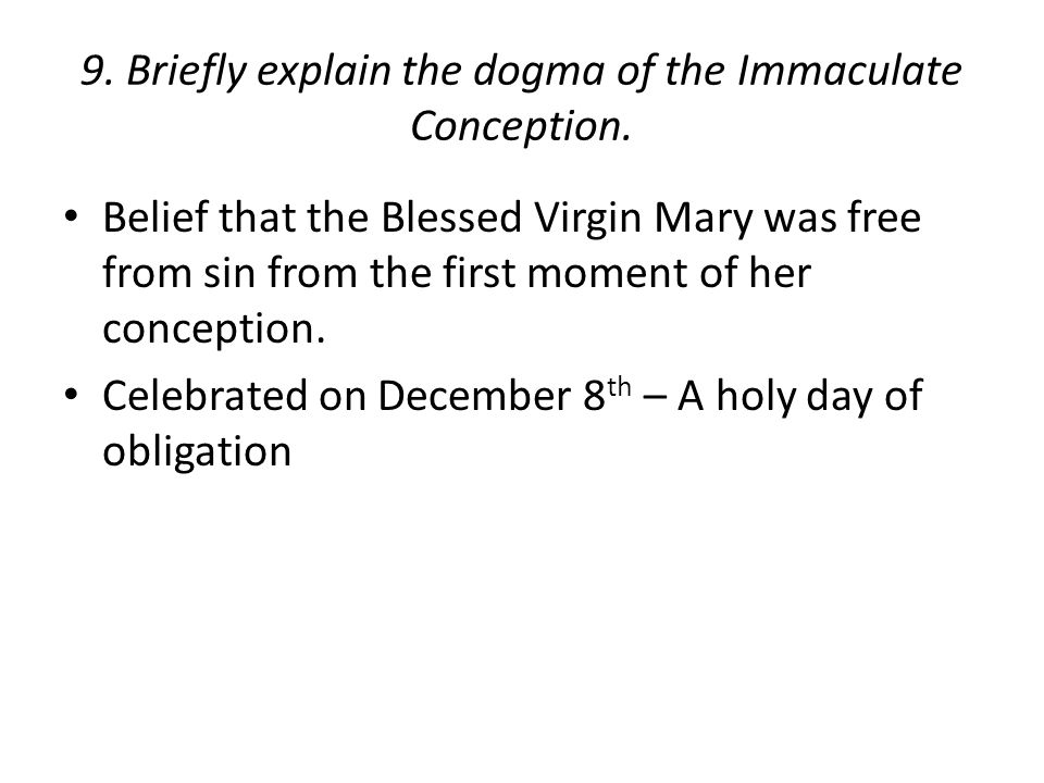 9. Briefly explain the dogma of the Immaculate Conception.