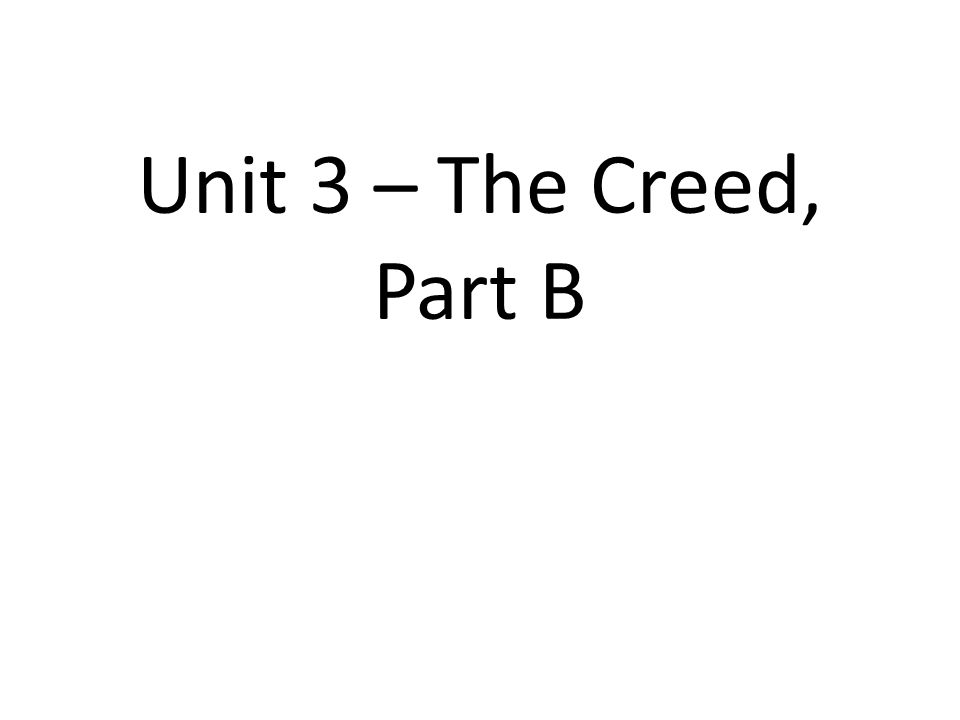 Unit 3 – The Creed, Part B