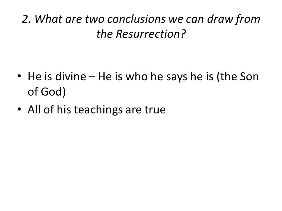 2. What are two conclusions we can draw from the Resurrection.