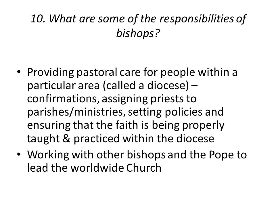 10. What are some of the responsibilities of bishops.