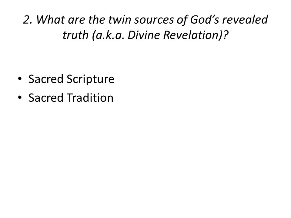 2. What are the twin sources of God's revealed truth (a.k.a.