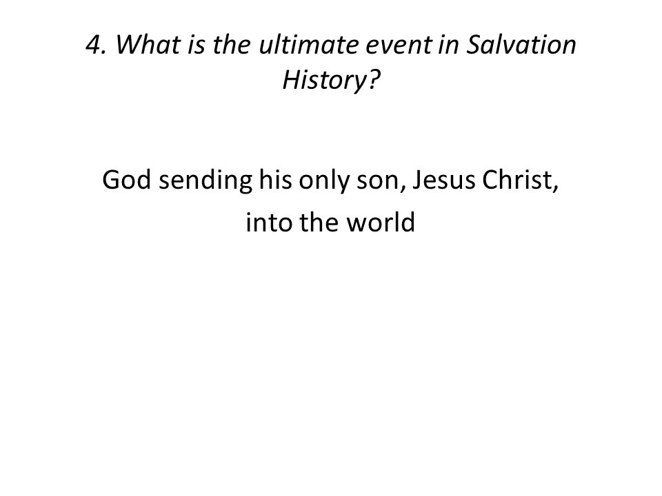 4. What is the ultimate event in Salvation History.