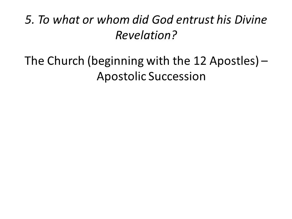 5. To what or whom did God entrust his Divine Revelation.