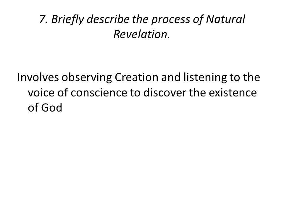 7. Briefly describe the process of Natural Revelation.