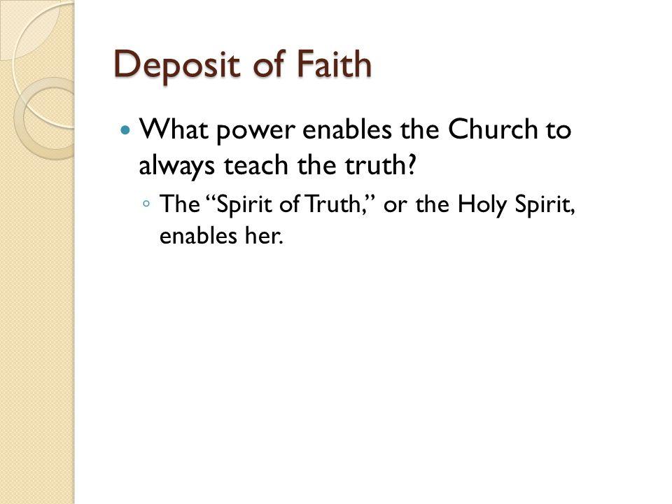 Deposit of Faith What power enables the Church to always teach the truth.