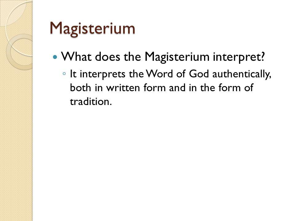 Magisterium What does the Magisterium interpret.