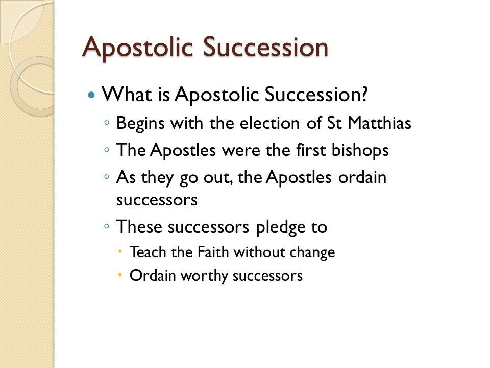 Apostolic Succession What is Apostolic Succession.