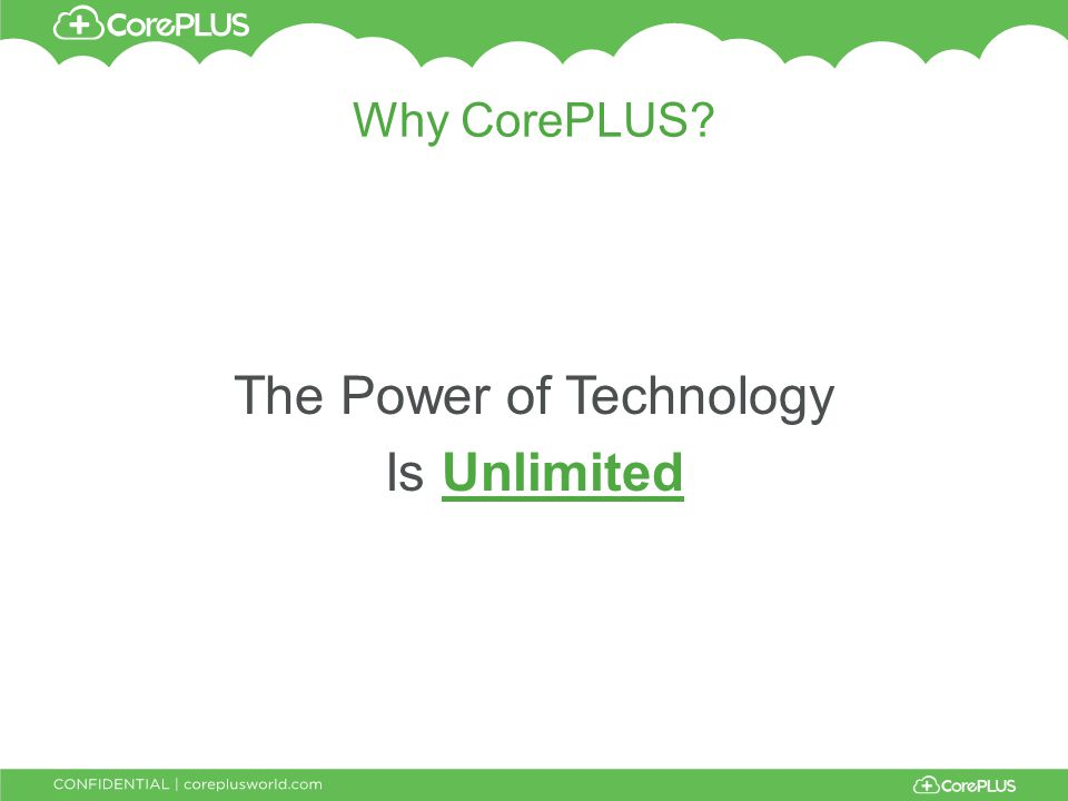 Why CorePLUS? The Power of Technology Is Unlimited