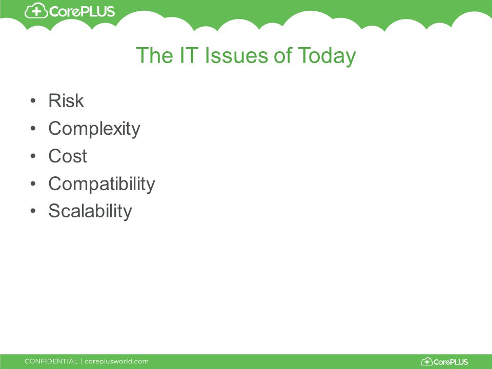 The IT Issues of Today Risk Complexity Cost Compatibility Scalability