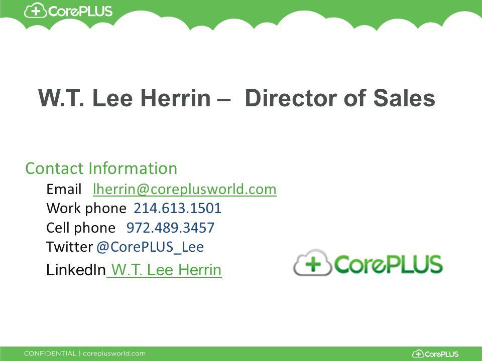 W.T. Lee Herrin – Director of Sales Contact Information Email lherrin@coreplusworld.comlherrin@coreplusworld.com Work phone 214.613.1501 Cell phone 97