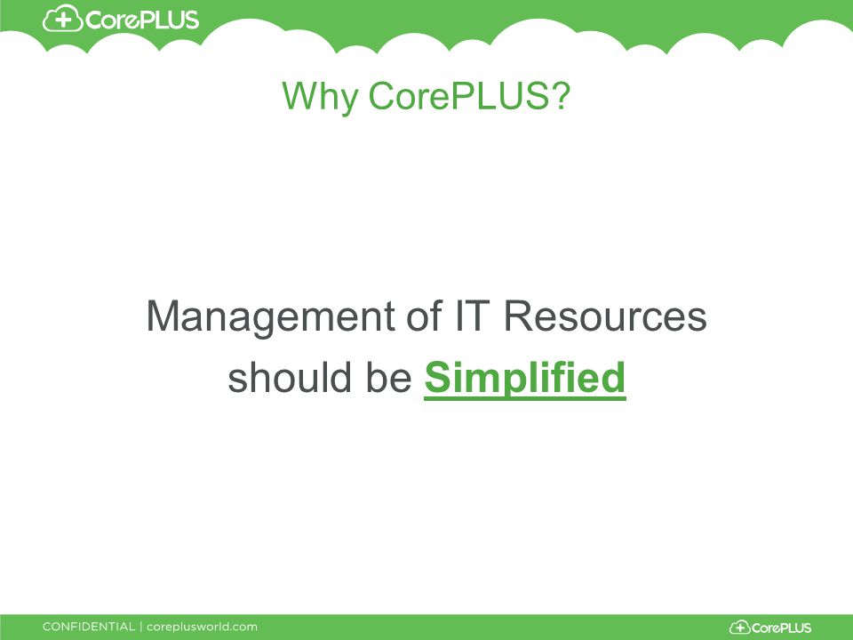 Why CorePLUS Management of IT Resources should be Simplified