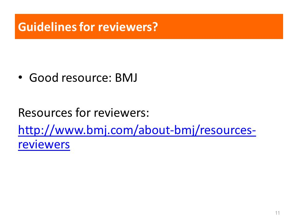 11 Guidelines for reviewers? Good resource: BMJ Resources for reviewers: http://www.bmj.com/about-bmj/resources- reviewers