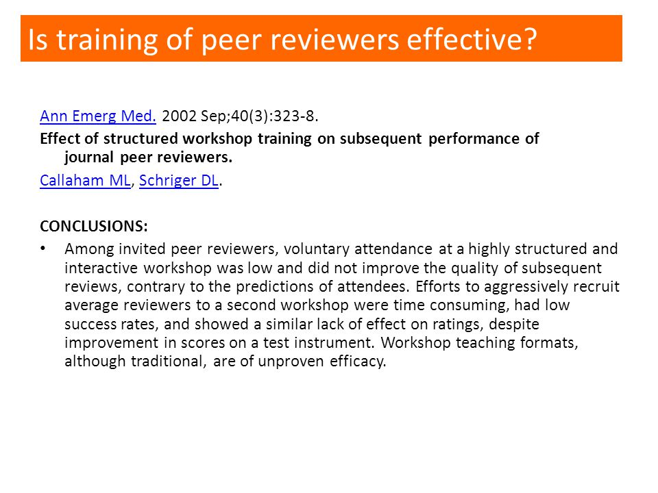 Ann Emerg Med.Ann Emerg Med. 2002 Sep;40(3):323-8. Effect of structured workshop training on subsequent performance of journal peer reviewers. Callaha