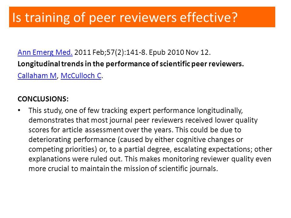 Ann Emerg Med.Ann Emerg Med. 2011 Feb;57(2):141-8. Epub 2010 Nov 12. Longitudinal trends in the performance of scientific peer reviewers. Callaham MCa