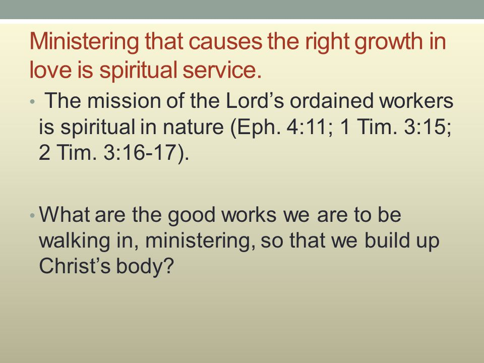 Ministering that causes the right growth in love is spiritual service.