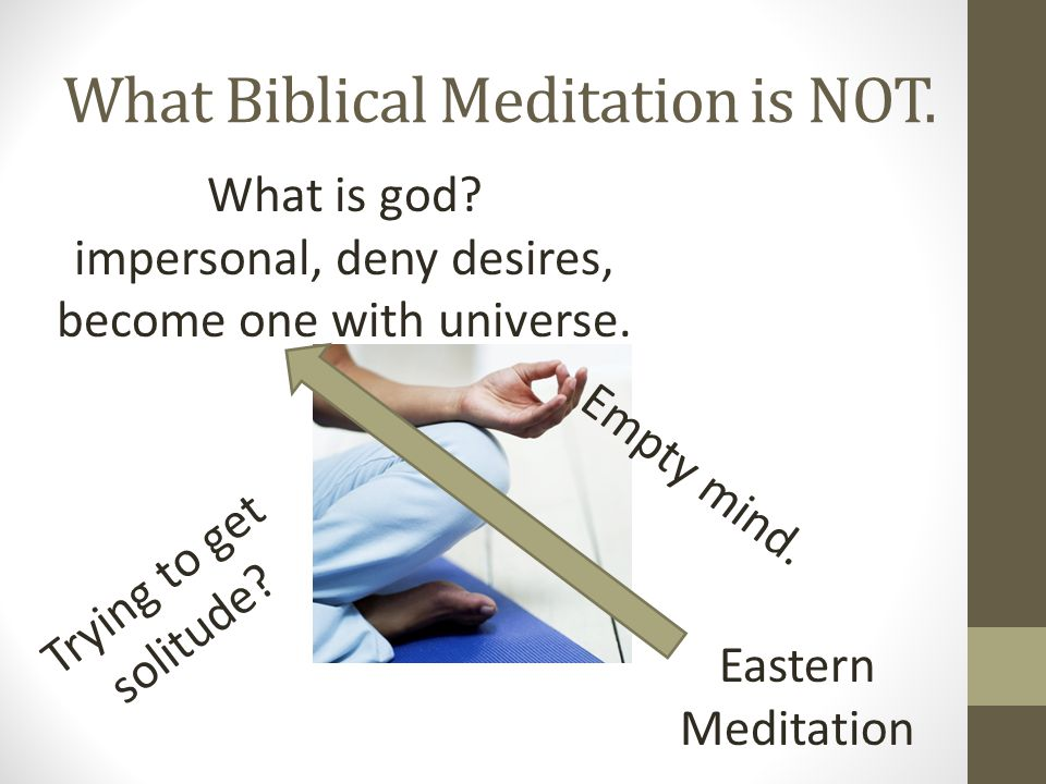 What Biblical Meditation is NOT. Eastern Meditation What is god.