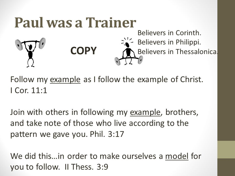 Paul was a Trainer Follow my example as I follow the example of Christ.