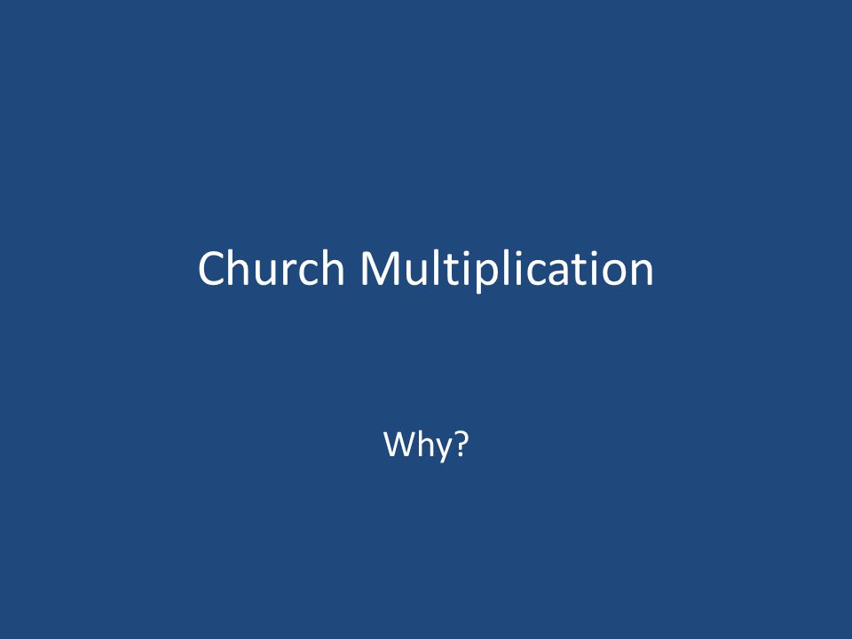 Church Multiplication Biblical Insight Genesis 1 – First command given to newly created people (Multiply) Genesis 1:27-28 – And God blessed them, and God said unto them, Be fruitful, and multiply, and replenish the earth, and subdue it .