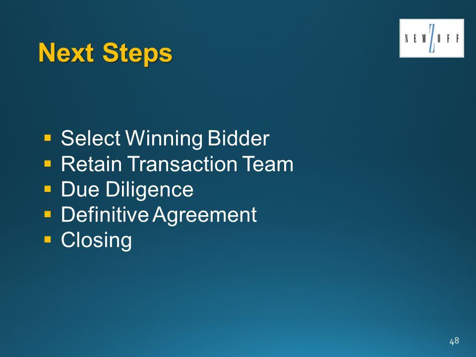 Next Steps  Select Winning Bidder  Retain Transaction Team  Due Diligence  Definitive Agreement  Closing 48