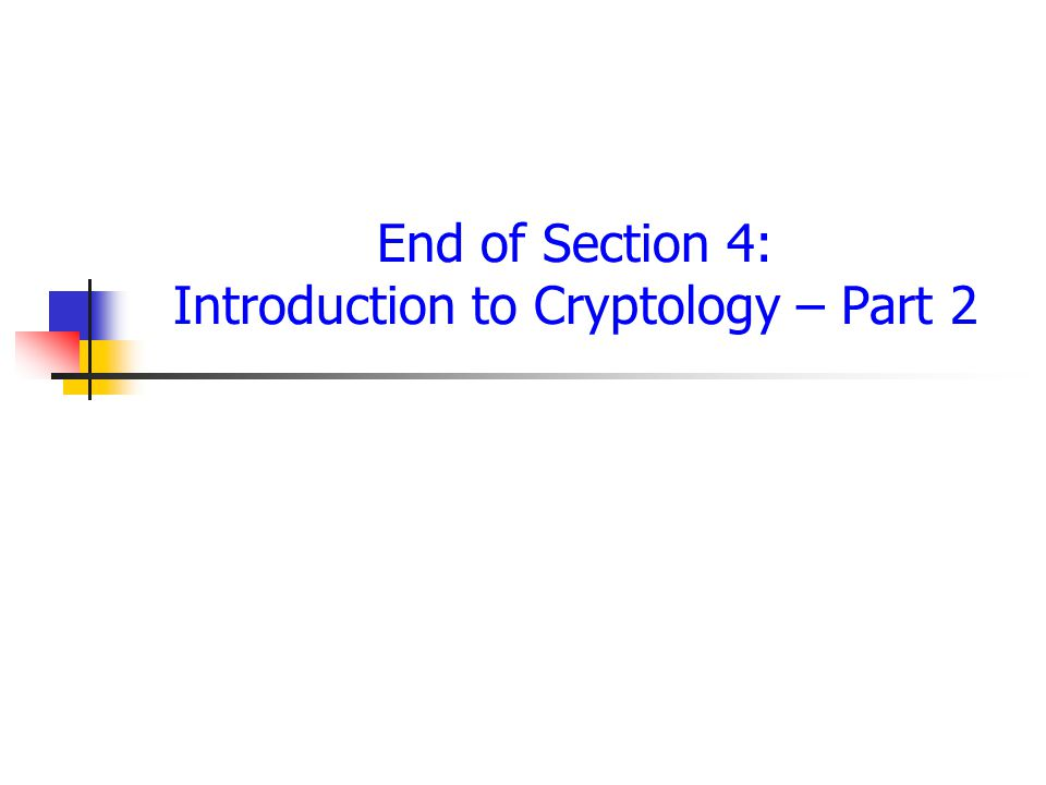 End of Section 4: Introduction to Cryptology – Part 2